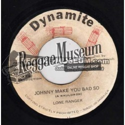 "Lone Ranger - Johnny Make You Bad So - Dynamite 7"""